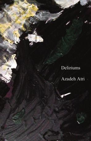 Deliriums by Azadeh Atri