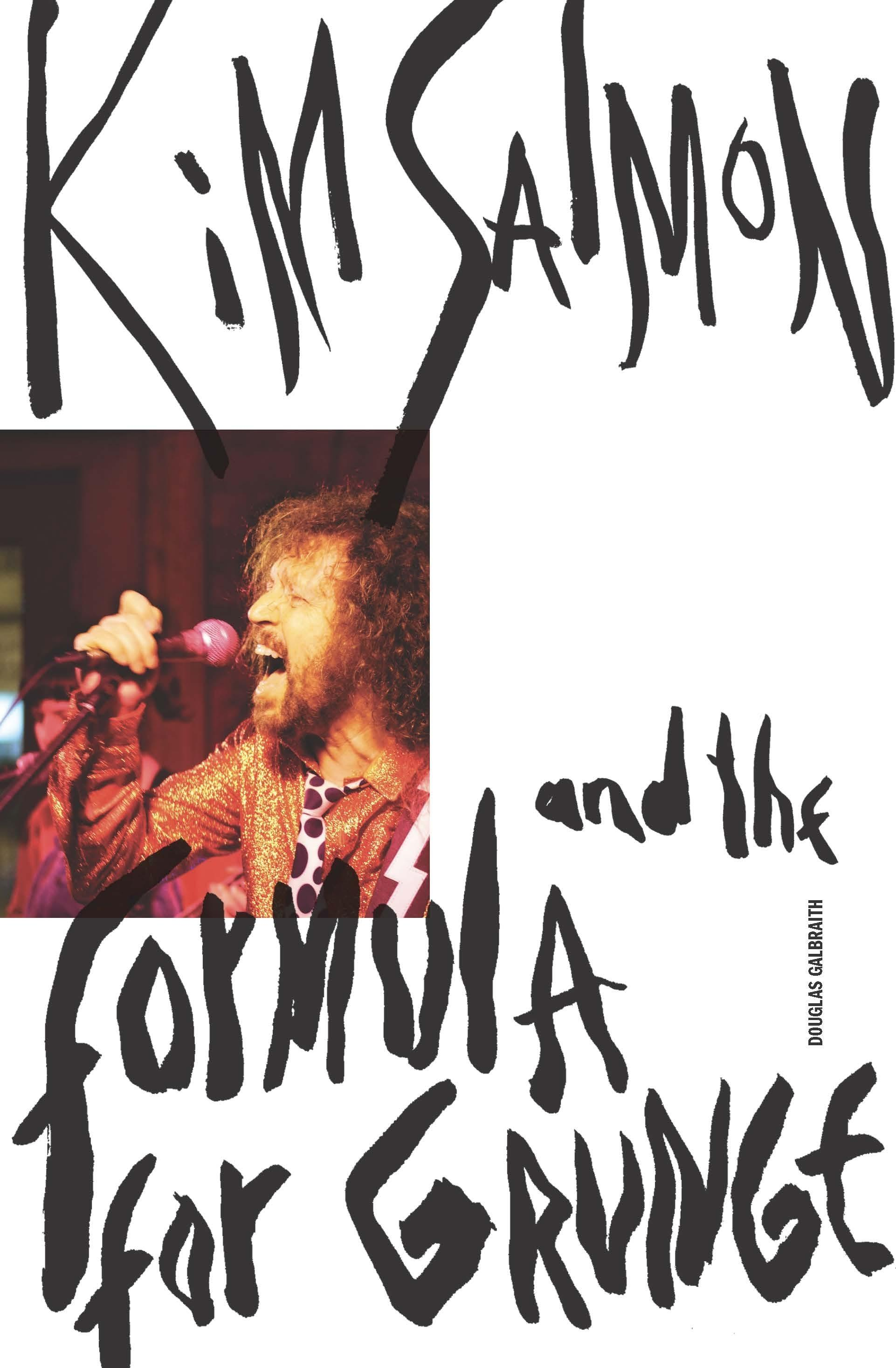 Kim Salmon and the Formula for Grunge, by Douglas Galbraith