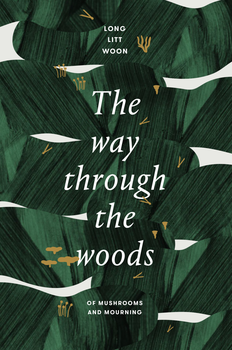 The Way Through the Woods: Of Mushrooms and Mourning, by Long Litt Woon