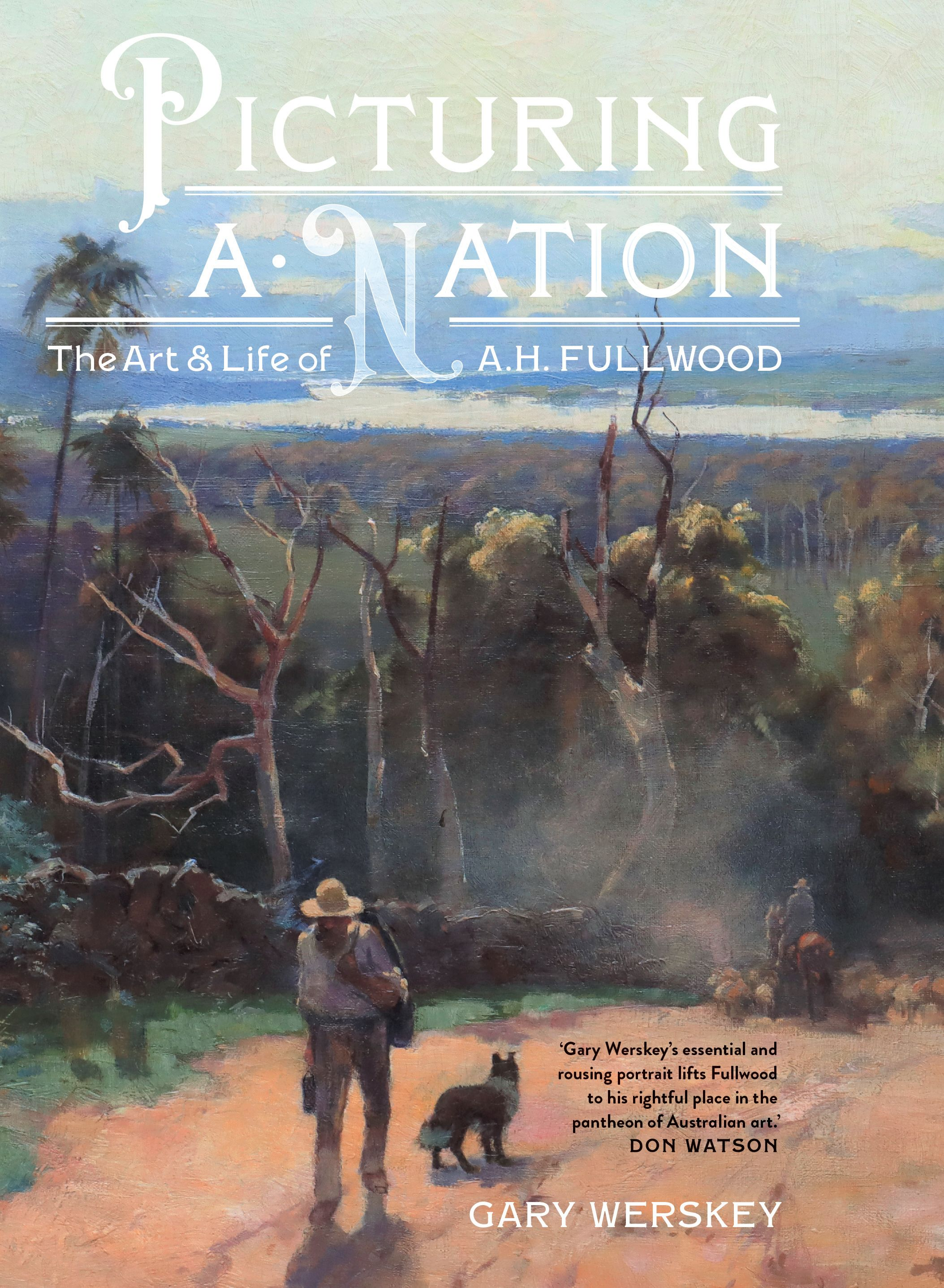 Picturing a Nation: The Art and Life of A. H. Fullwood, by Gary Werskey