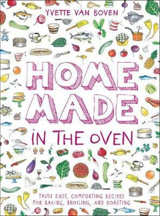 Home Made in the Oven: Truly Easy, Comforting Recipes for|Baking, Broiling, and Roasting