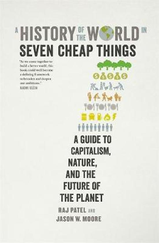 History of the World in Seven Cheap Things: A Guide to|Capitalism, Nature, and the Future of the Planet