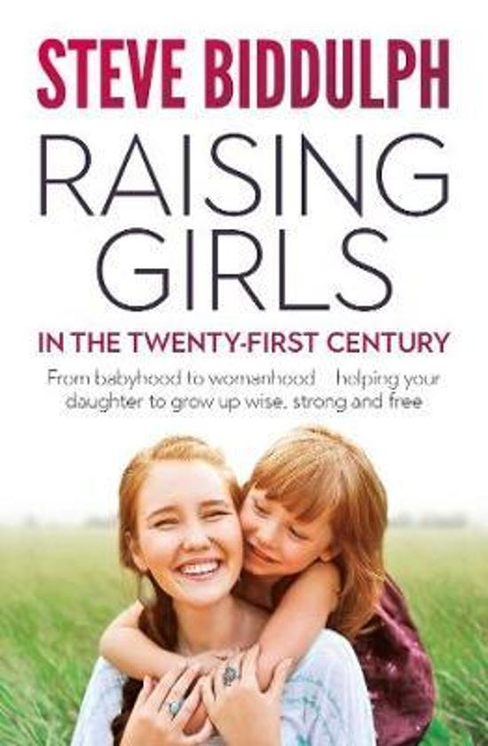 Raising Girls in the 21st Century: From babyhood to womanhood|- helping your daughter to grow up wise, warm and strong