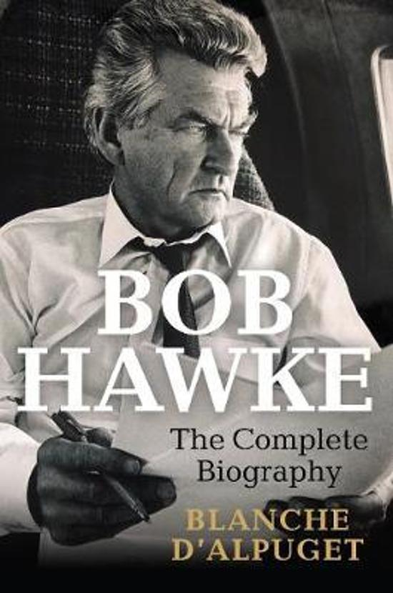 Bob Hawke: The Complete Biography