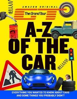 Grand Tour A-Z of the Car: Everything You Wanted to Know|about Cars and Some Things You Probably Didn't