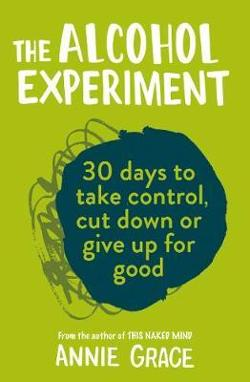 Alcohol Experiment: 30 Days To Take Control, Cut Down Or Give|Up ForGood