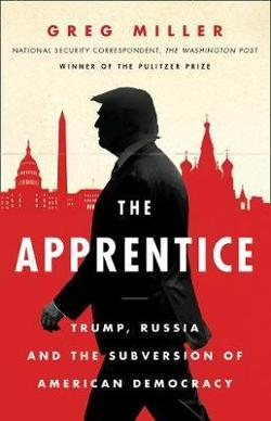 Apprentice: Trump, Russia and the Subversion of American|Democracy