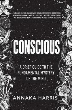 Conscious: A Brief Guide to the Fundamental Mystery of the|Mind