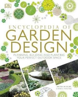 Encyclopedia Of Garden Design: Planning, Building and|Planting Your Perfect Outdoor Space