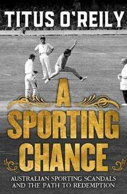 Sporting Chance: Australian Sporting Scandals and the Path to|Redemption