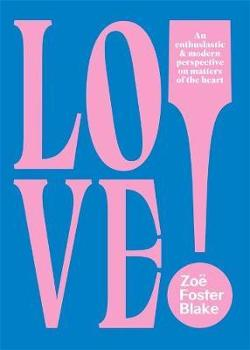 LOVE!: An Enthusiastic and Modern Perspective on Matters of|the Heart