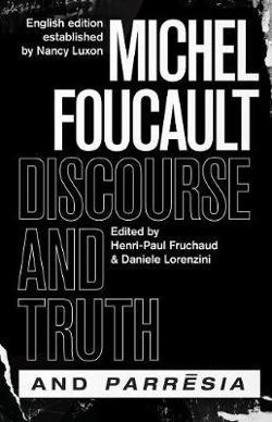 """Discourse and Truth"" and ""Parresia"""