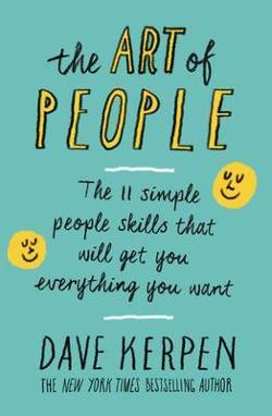Art of People: The 11 Simple People Skills That Will Get You|Everything You Want