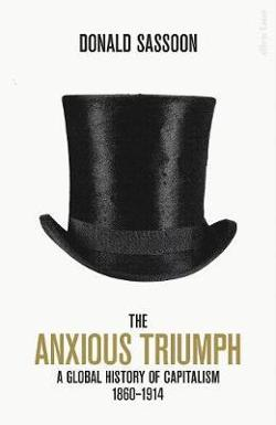 Anxious Triumph: A Global History of Capitalism, 1860-1914