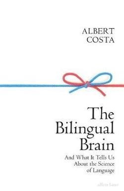 Bilingual Brain: And What it Tells Us about the Science of|Language
