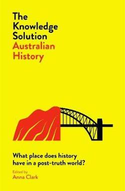 Knowledge Solution: Australian History: What place does|history have in a post-truth world?