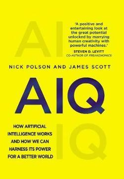 AIQ: How artificial intelligence works and how we can harness|its power for a better world