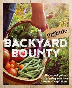 Backyard Bounty: The Expert Guide to Growing Your Own Organic|Vegetables