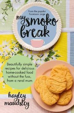 My Smoko Break: Beautifully simple recipes for delicious|home-cooked food without the fuss from a rural mum