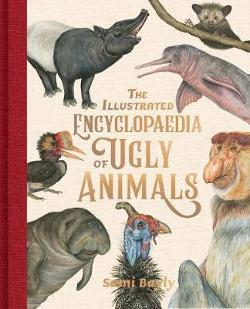 Illustrated Encyclopaedia of Ugly Animals