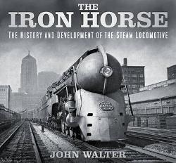 Iron Horse: History and Development of Steam Locomotive