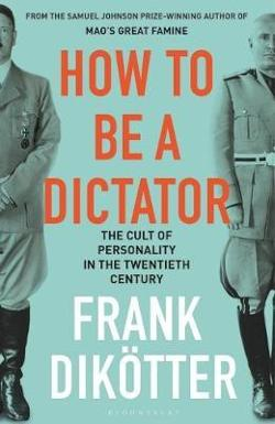 How to Be a Dictator: The Cult of Personality in the|Twentieth Century