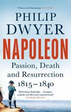 Napoleon: Passion, Death and Resurrection 1815-1840