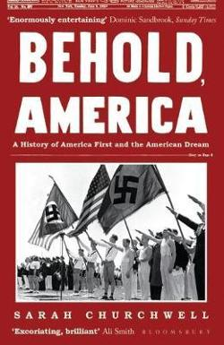 Behold, America: A History of America First and the American|Dream