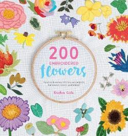 200 Embroidered Flowers: Hand Embroidery Stitches and|Projects for Flowers, Leaves and Foliage