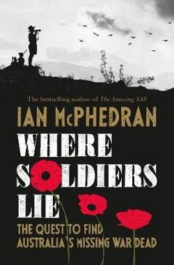 Where Soldiers Lie: The Quest to Find Australia's Missing War|Dead