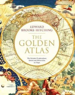 Golden Atlas: The Greatest Explorations, Quests and|Discoveries on Maps