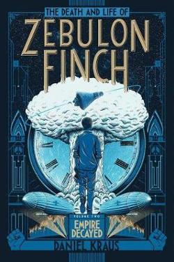 Death and Life of Zebulon Finch, Volume Two: Empire Decayed