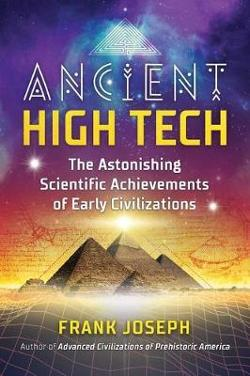 Ancient High Tech: The Astonishing Scientific Achievements of|Early Civilizations