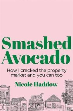 Smashed Avocado: How I Cracked the Property Market and You|Can Too
