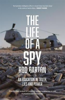 Life of a Spy; An Education in Truth, Lies and Power