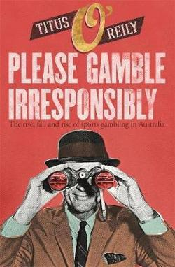 Please, Gamble Irresponsibly: The rise, fall and rise of|sport gamblingin Australia
