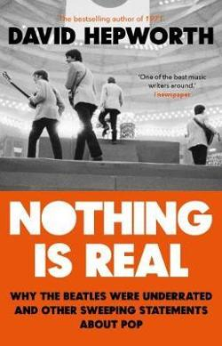 Nothing is Real: The Beatles Were Underrated And Other|Sweeping Statements About Pop