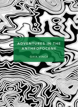 Adventures in the Anthropocene: A Journey to the Heart of the|Planet we Made (Patterns of Life)