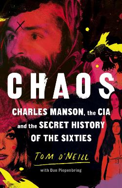 Chaos: Charles Manson, the CIA and the Secret History of the|Sixties