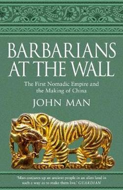 Barbarians at the Wall: The First Nomadic Empire and the|Making of China