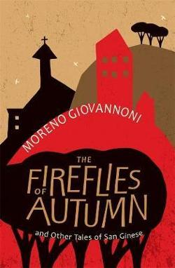 Fireflies of Autumn: And Other Tales of San Ginese