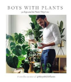 Boys with Plants: 50 Plants and the Boys who Love Them