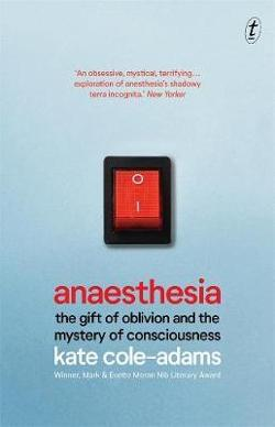 Anaesthesia: The Gift of Oblivion and the Mystery of|Consciousness