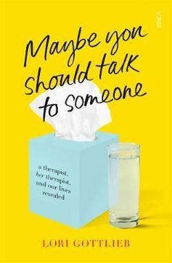 Maybe You Should Talk to Someone: A Therapist, Her Therapist,|and Our Lives Revealed