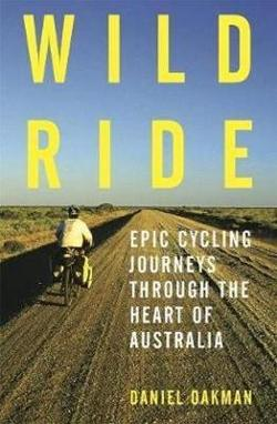 Wild Ride: Epic cycling journeys through the heart of|Australia