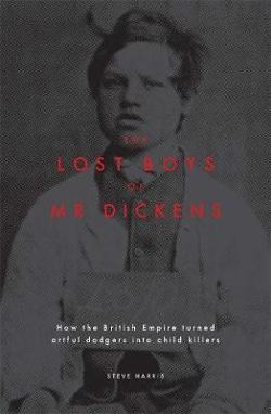 Lost Boys of Mr Dickens: How the British Empire turned artful|dodgers into child killers
