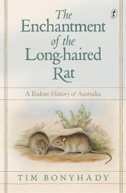 Enchantment of the Long-haired Rat: A Rodent History of|Australia