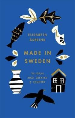 Made in Sweden: 25 ideas that created a country