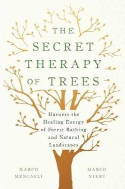 Secret Therapy Of Trees: Harness the Healing Energy of|Natural Landscapes