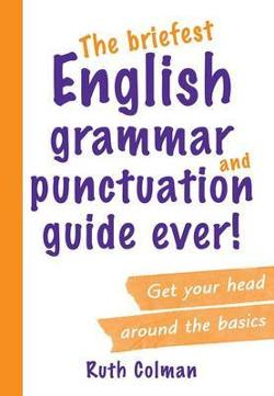 Briefest English Grammar and Punctuation Guide Ever!